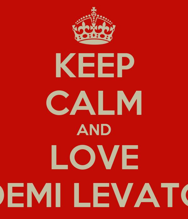 KEEP CALM AND LOVE DEMI LEVATO