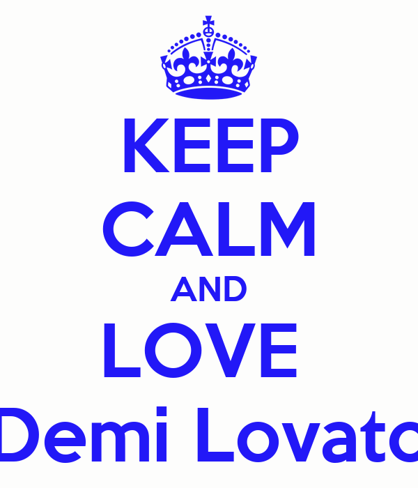 KEEP CALM AND LOVE  Demi Lovato