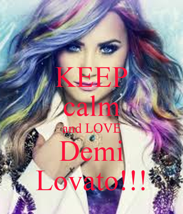 KEEP calm and LOVE Demi Lovato!!!