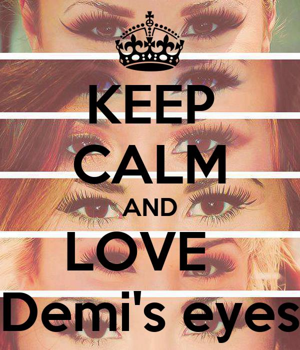 KEEP CALM AND LOVE   Demi's eyes