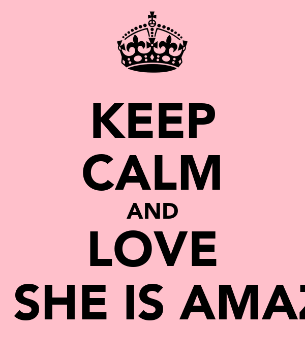 KEEP CALM AND LOVE DEMI SHE IS AMAZING