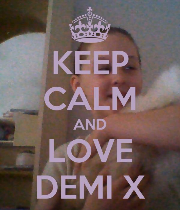 KEEP CALM AND LOVE DEMI X