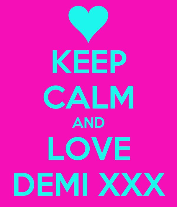 KEEP CALM AND LOVE DEMI XXX