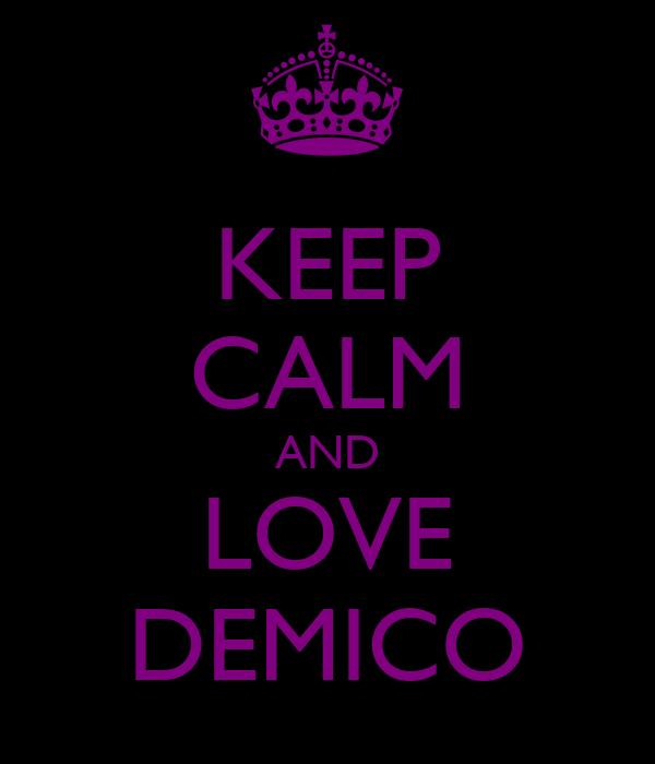 KEEP CALM AND LOVE DEMICO