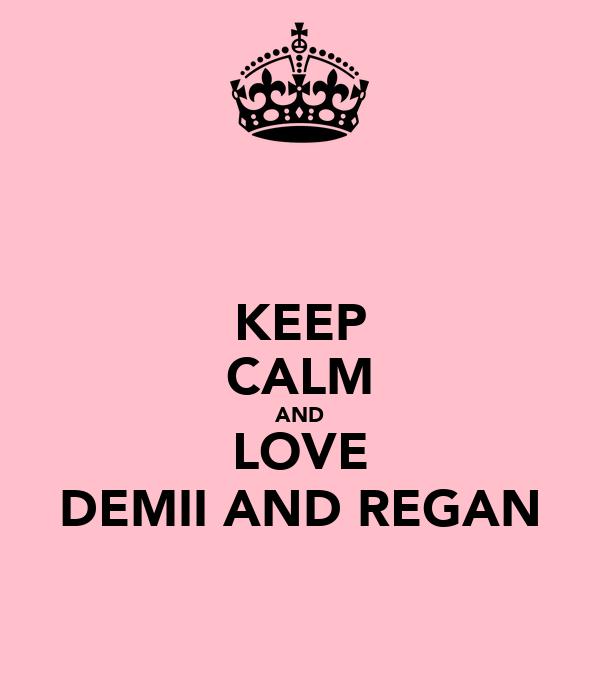 KEEP CALM AND LOVE DEMII AND REGAN