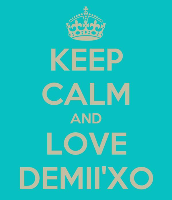 KEEP CALM AND LOVE DEMII'XO