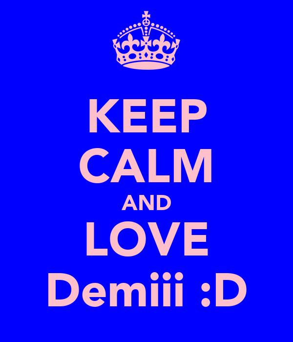 KEEP CALM AND LOVE Demiii :D