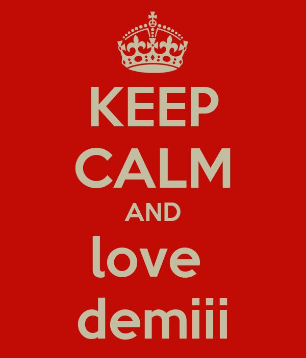KEEP CALM AND love  demiii