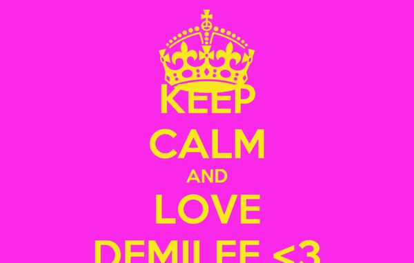 KEEP CALM AND LOVE DEMILEE <3