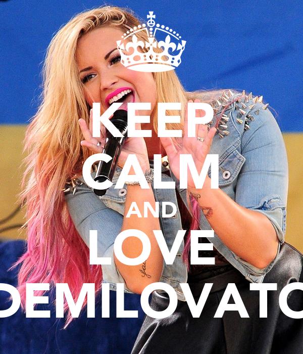 KEEP CALM AND LOVE DEMILOVATO