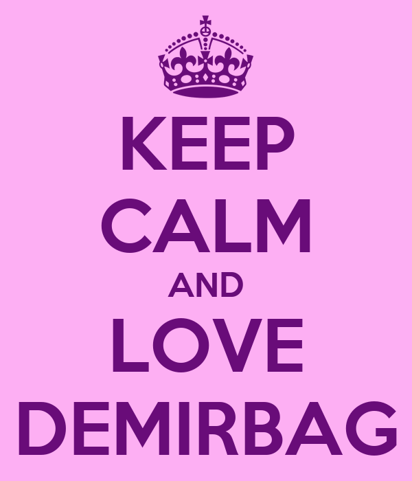 KEEP CALM AND LOVE DEMIRBAG