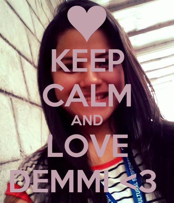 KEEP CALM AND LOVE DEMMI <3