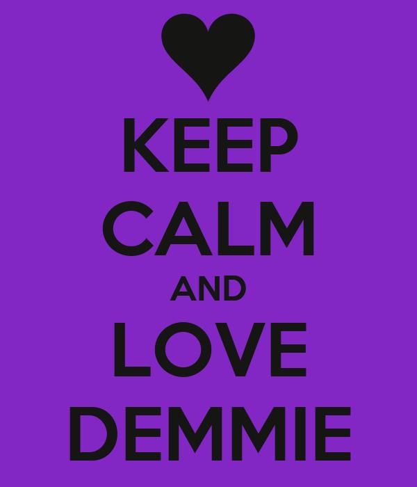KEEP CALM AND LOVE DEMMIE