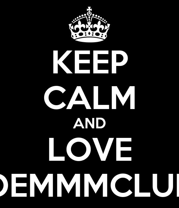 KEEP CALM AND LOVE DEMMMCLUB