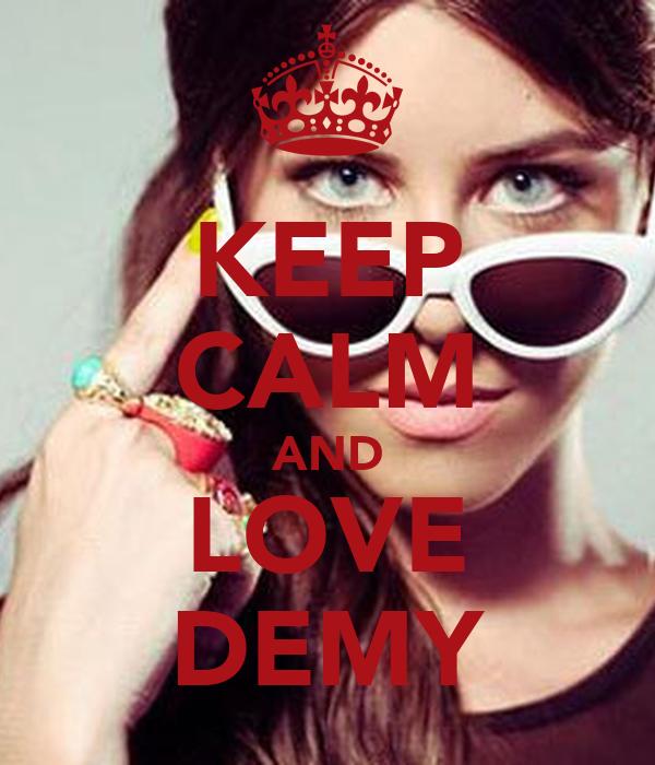 KEEP CALM AND LOVE DEMY