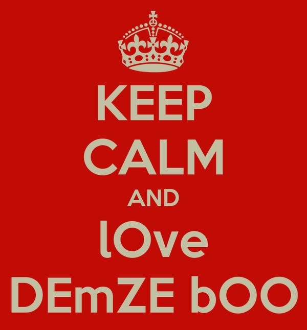 KEEP CALM AND lOve DEmZE bOO