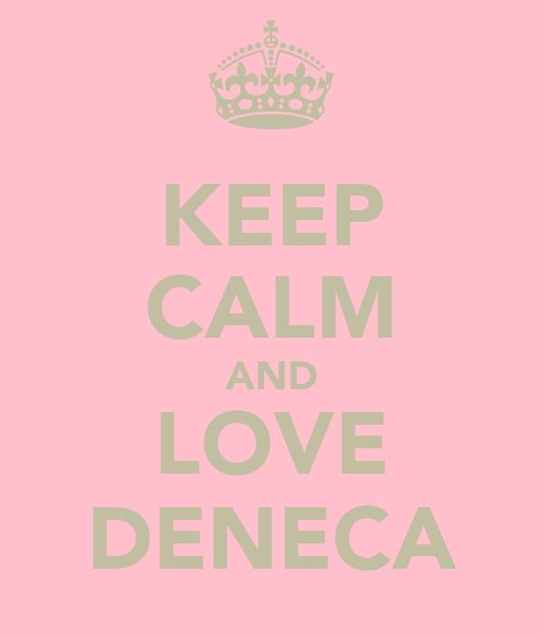 KEEP CALM AND LOVE DENECA