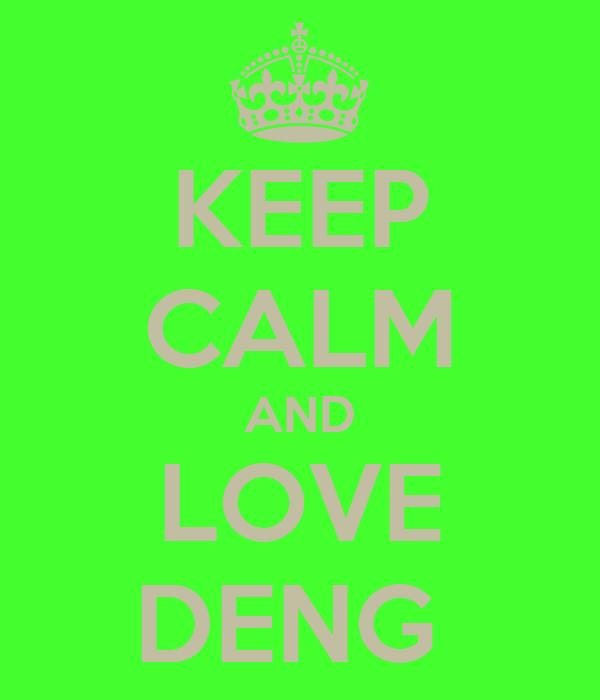 KEEP CALM AND LOVE DENG