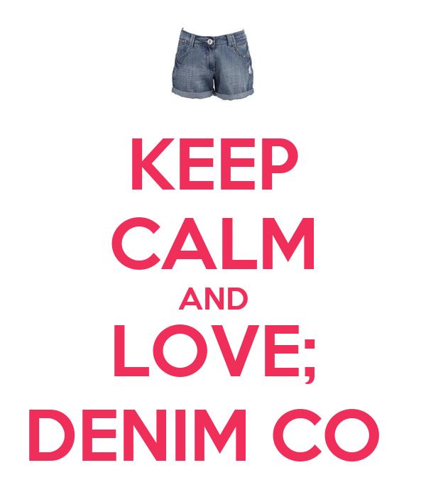 KEEP CALM AND LOVE; DENIM CO