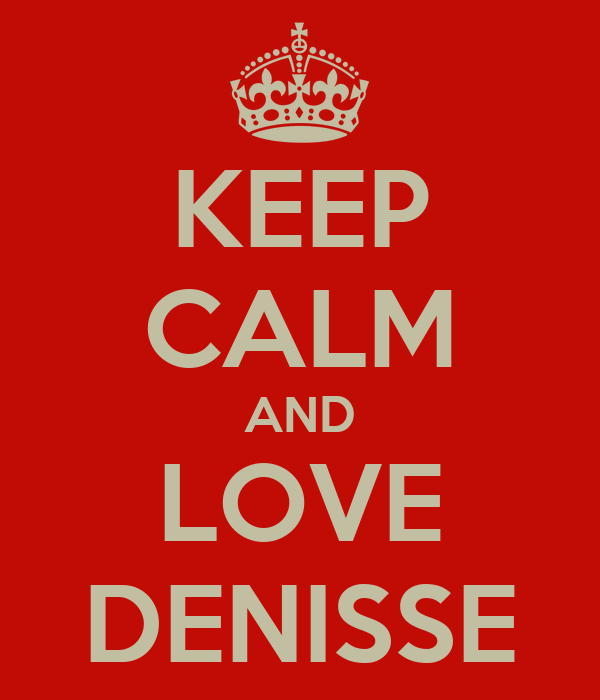 KEEP CALM AND LOVE DENISSE