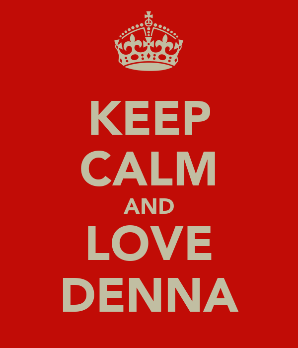 KEEP CALM AND LOVE DENNA