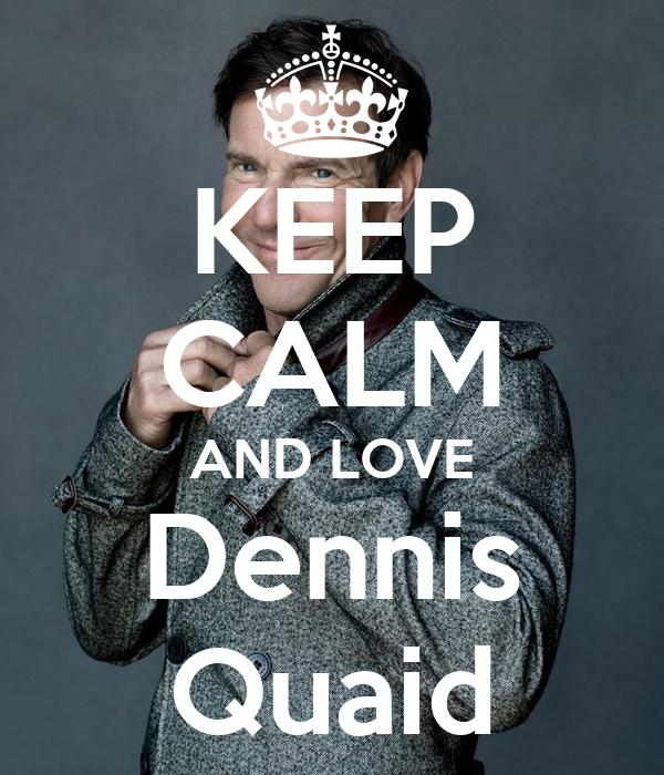 KEEP CALM AND LOVE Dennis Quaid