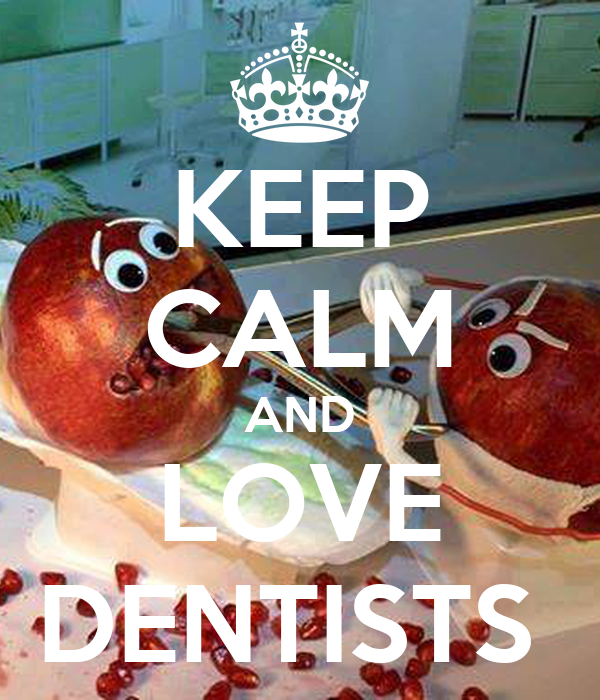 KEEP CALM AND LOVE DENTISTS