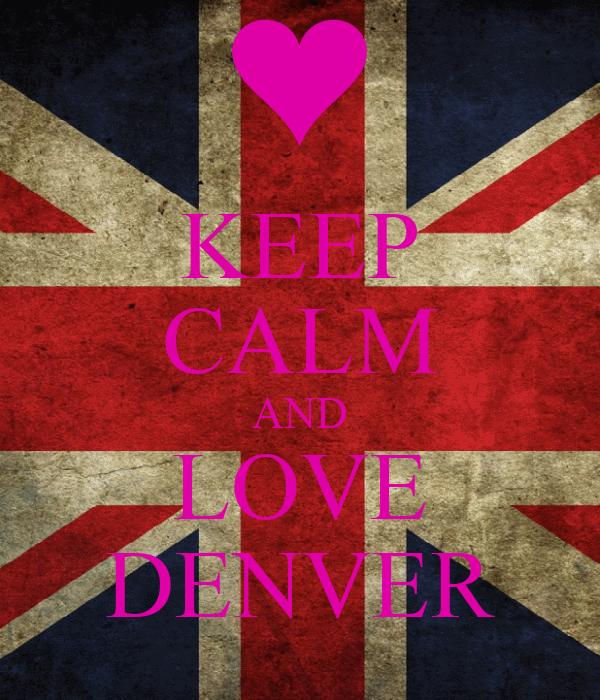 KEEP CALM AND LOVE DENVER