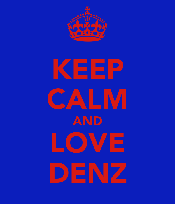 KEEP CALM AND LOVE DENZ