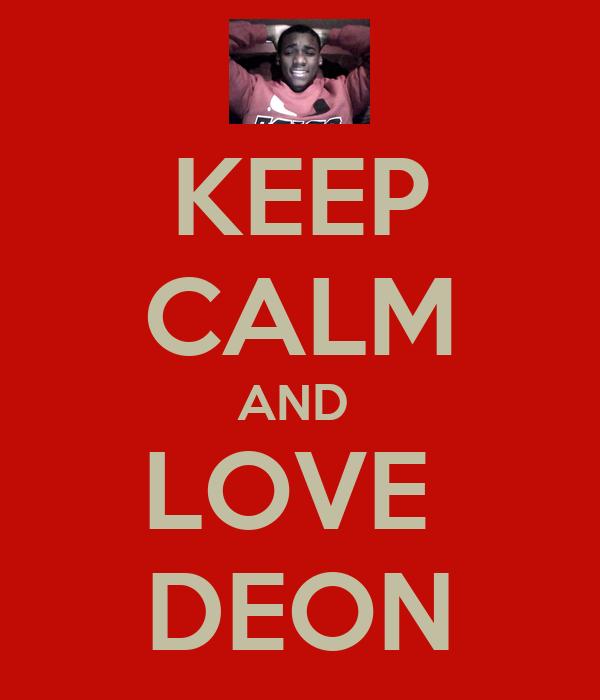 KEEP CALM AND  LOVE  DEON