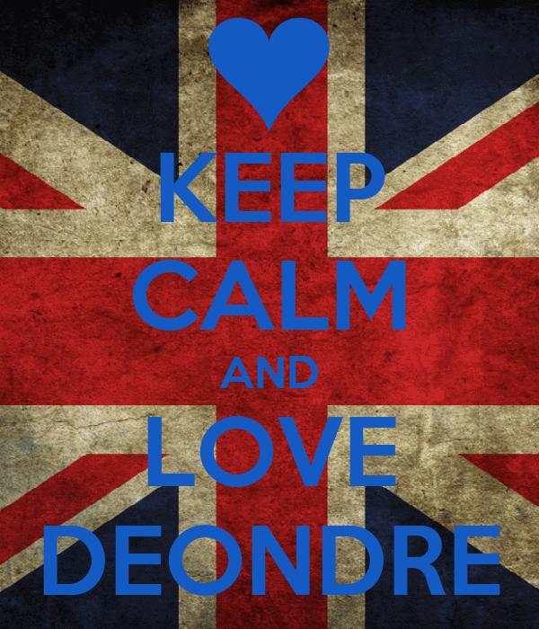 KEEP CALM AND LOVE DEONDRE