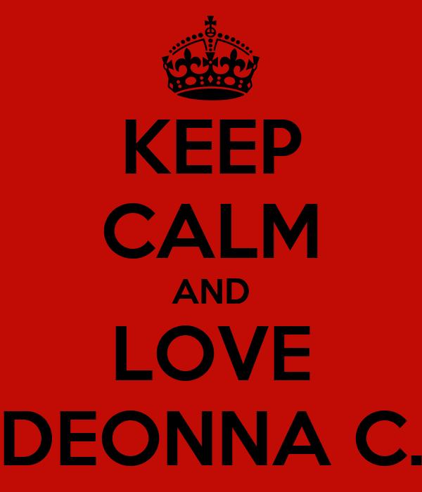 KEEP CALM AND LOVE DEONNA C.