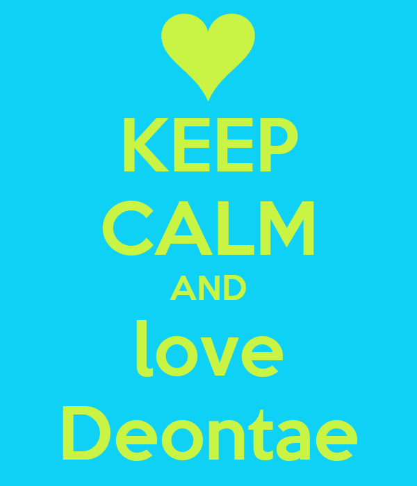 KEEP CALM AND love Deontae