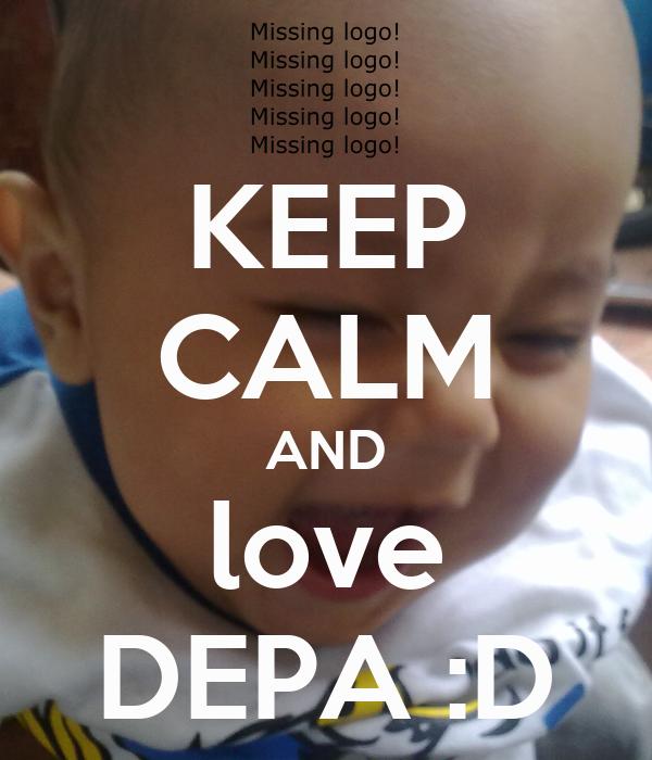KEEP CALM AND love DEPA :D