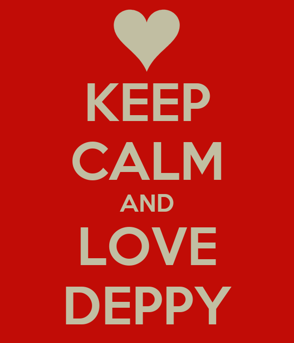 KEEP CALM AND LOVE DEPPY