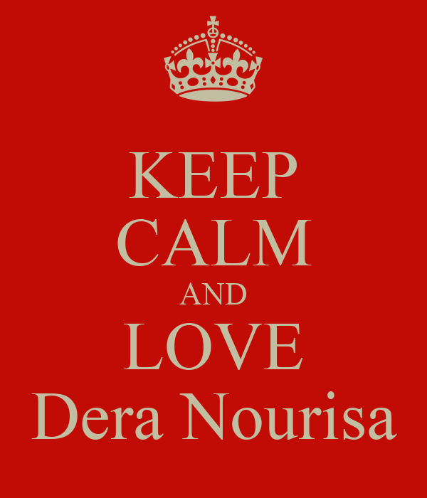KEEP CALM AND LOVE Dera Nourisa