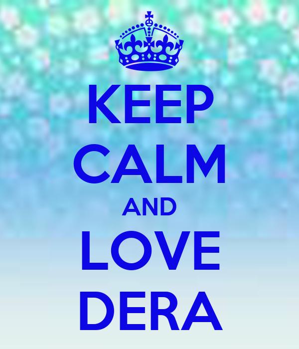 KEEP CALM AND LOVE DERA