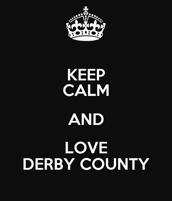 KEEP CALM AND LOVE DERBY COUNTY