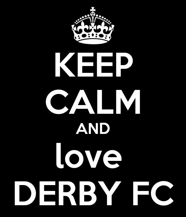 KEEP CALM AND love  DERBY FC