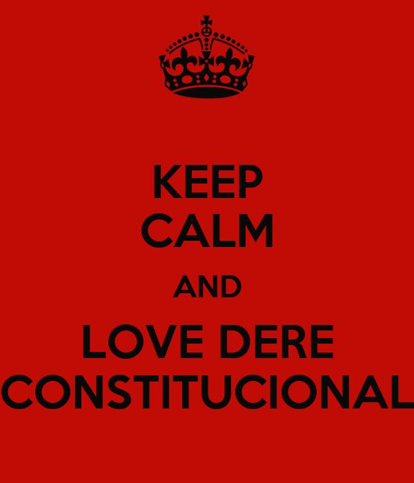KEEP CALM AND LOVE DERE CONSTITUCIONAL