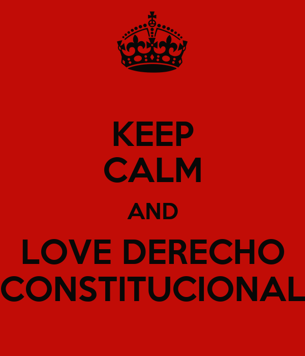 KEEP CALM AND LOVE DERECHO CONSTITUCIONAL