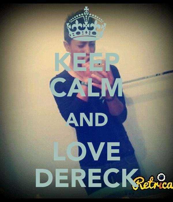 KEEP CALM AND LOVE DERECK