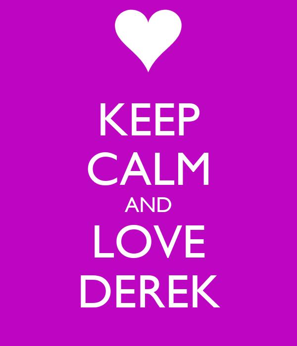 KEEP CALM AND LOVE DEREK