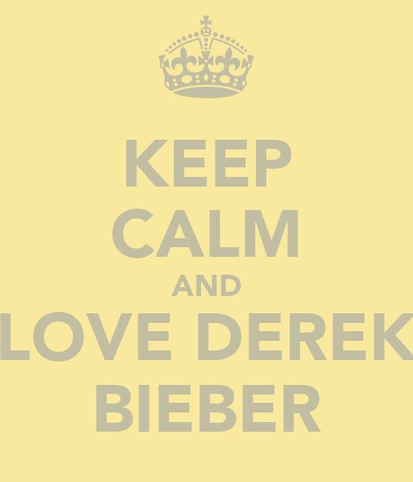 KEEP CALM AND LOVE DEREK BIEBER