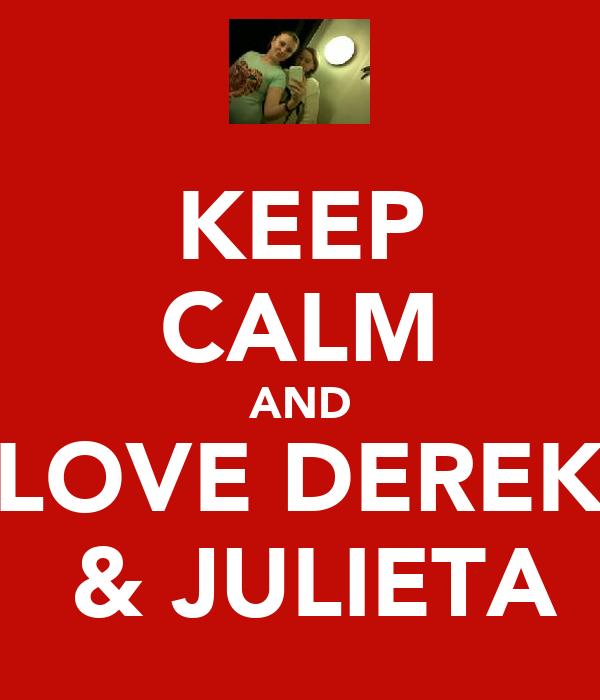 KEEP CALM AND LOVE DEREK  & JULIETA