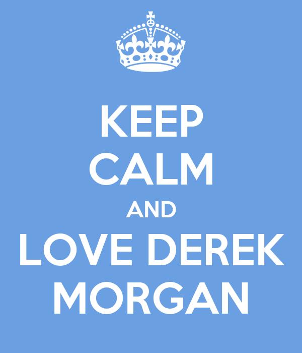 KEEP CALM AND LOVE DEREK MORGAN