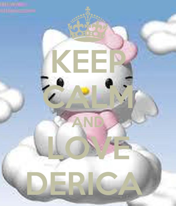 KEEP CALM AND LOVE DERICA
