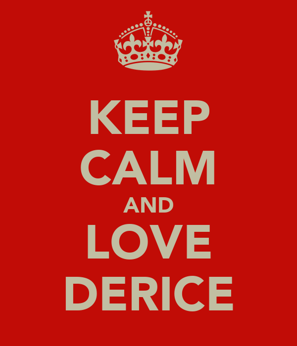 KEEP CALM AND LOVE DERICE