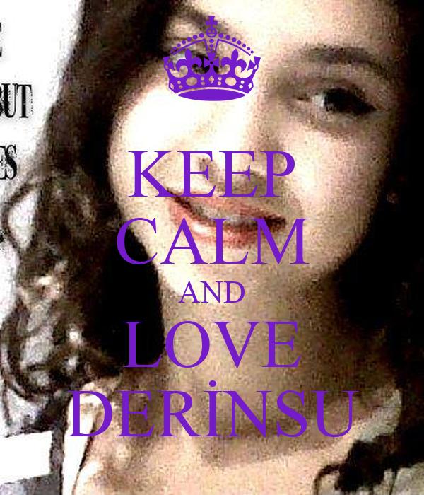 KEEP CALM AND LOVE DERİNSU