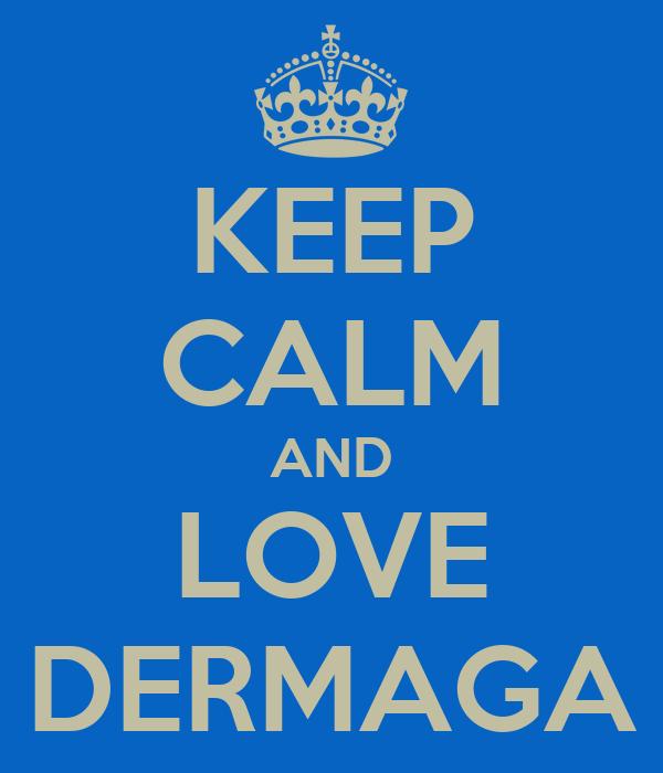 KEEP CALM AND LOVE DERMAGA